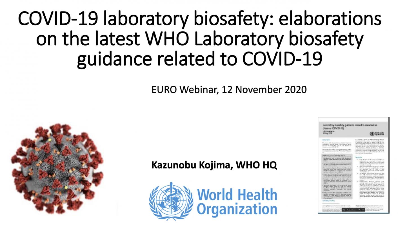 COVID-19 laboratory biosafety: elaborations on the latest WHO Laboratory biosafety guidance related to COVID-19 EURO Webinar, 12 November 2020
